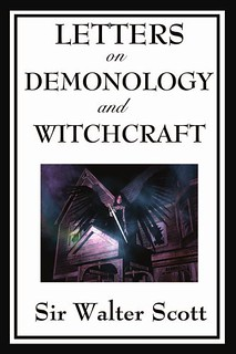 Letters on Demonology and Witchcraft - Sir Walter Scott.