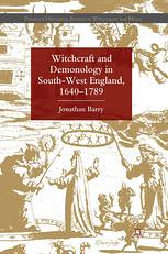 Witchcraft and Demonology in South-West England, 1640–1789 - Jonathan Barry