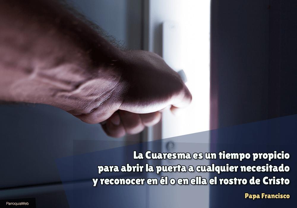 La Cuaresma es un tiempo propicio para abrir la puerta a cualquier necesitado y reconocer en él o en ella el rostro de Cristo - Papa Francisco