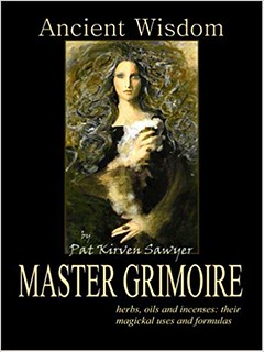 A Master Grimoire of Oils, Herbs and Incenses: Their  Magickal Uses and Formulas  – Pat Kirven Sawyer