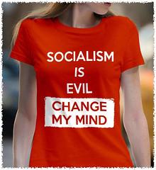 Socialism Is A Evil - Change My Mind. Women's: Gildan Ladies' 100% Cotton T-Shirt. Orange.  | Loyal Nine Apparel