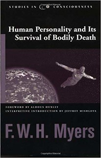 Human Personality and Its Survival of Bodily Death -  F. W. H. Myers