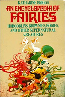 An Encyclopedia of Fairies: Hobgoblins, Brownies, Bogies, and Other Supernatural Creatures – Katharine Mary Briggs