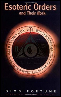 The Esoteric Orders and Their Work - Dion Fortune