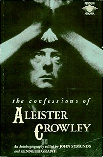 The Confessions of Aleister Crowley: An Autohagiography - Aleister Crowley