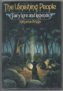 The Vanishing People: Fairy Lore and Legends - Katharine Mary Briggs
