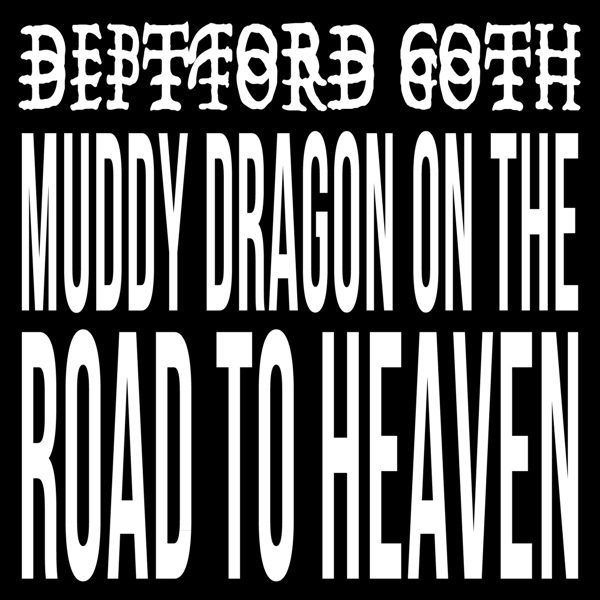 Deptford Goth - Muddy Dragon On The Road To Heaven