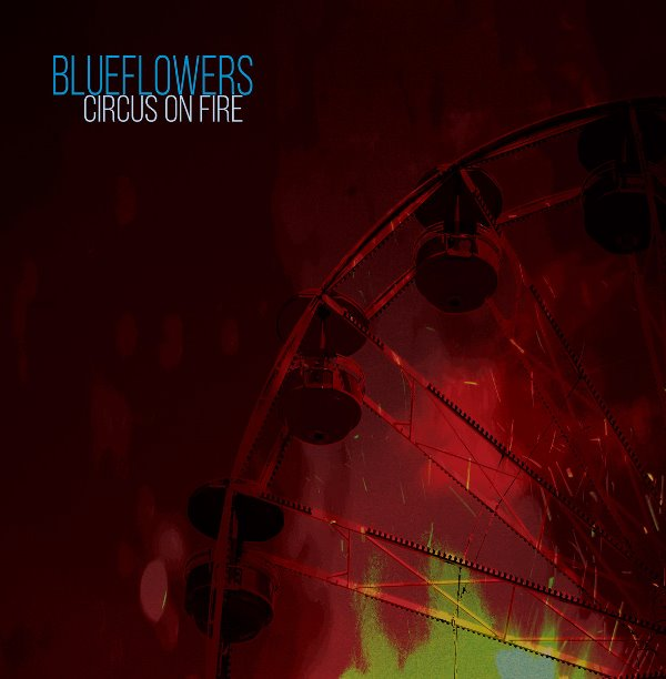 The Blueflowers - Circus On Fire