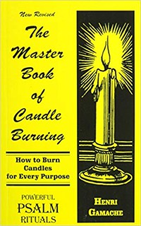 The Master Book of Candle Burning: How to Burn Candles for Every Purpose – Henri Gamache