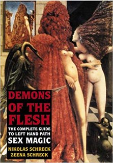 Demons of the Flesh: The Complete Guide to Left-Hand Path Sex Magic – Nikolas & Zeena Schreck