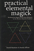 Practical elemental magick : working the magick of the four elements in the western mystery tradition - David Rankine & Sorita D'Este
