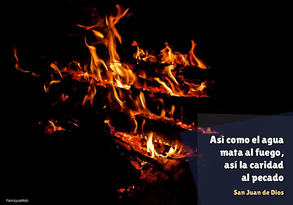 Así como el agua mata al fuego, así la caridad al pecado - San Juan de Dios