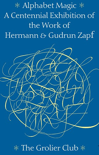 Alphabet Magic: A Centennial Exhibition of the Work of Hermann & Gudrun Zapf_The Grolier Club