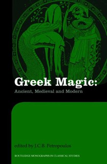 Greek Magic: Ancient, Medieval and Modern - John Petropoulos