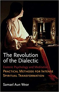 The Revolution of the Dialectic : Esoteric Psychology and Meditation - Samuel Aun Weor