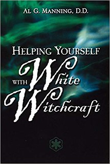 Helping Yourself with White Witchcraft - Al G. Manning