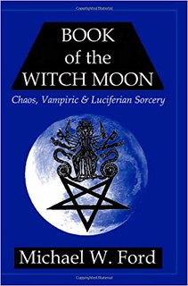 Book of the Witch Moon: Chaos, Vampiric & Luciferian Sorcery - Michael W. Ford
