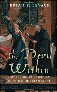 The Devil Within: Possession and Exorcism in the Christian West - Brian Levack