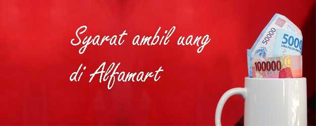 Syarat ambil uang di Alfamart