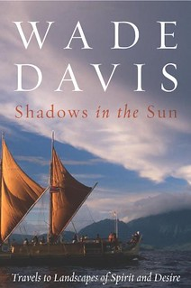 Shadows in the Sun: Travels to Landscapes of Spirit and Desire - Wade Davis
