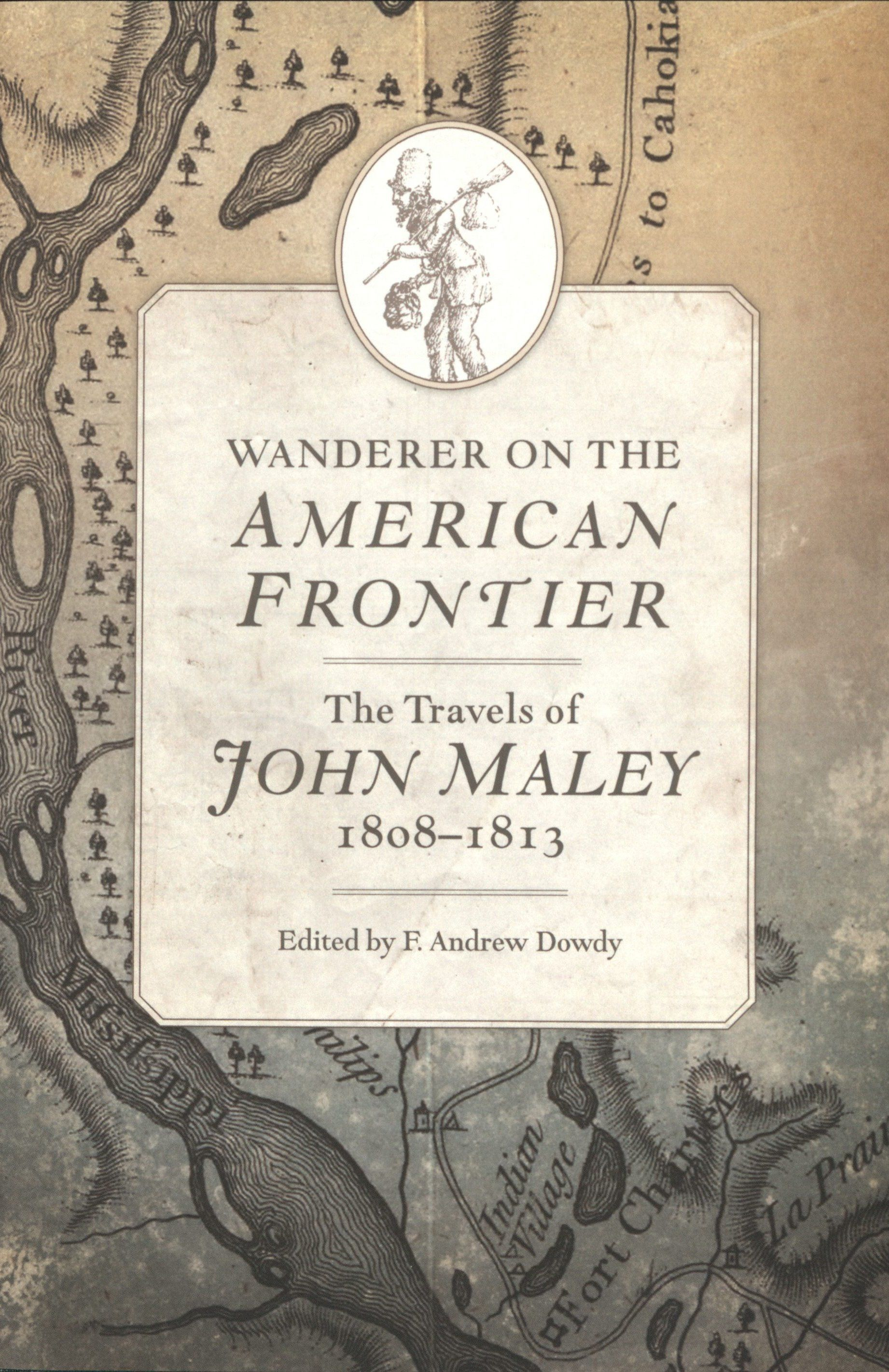 Dowdy, F. Andrew, ed. Wanderer on the American Frontier: The Travels of John Maley, 1808-1813. Norman: University of Oklahoma Press, 2018. Print.