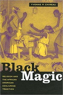 Black Magic: Religion and the African American Conjuring Tradition – Yvonne P. Chireau