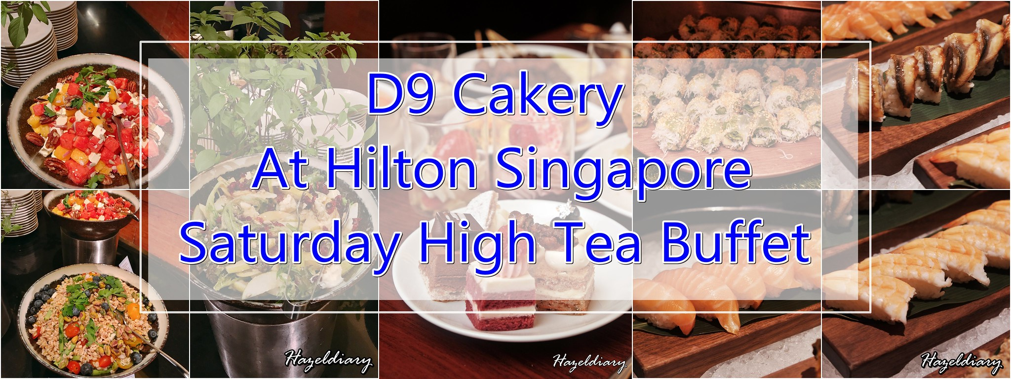 [SG EATS] D9 Cakery At Hilton- Saturday High Tea Buffet – D9 Desserts + Local & International Flavours