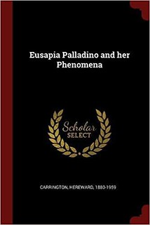 Eusapia Palladino and her Phenomena - Hereward Carrington