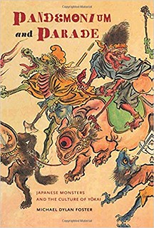 Pandemonium and parade : Japanese monsters and the culture of Yōkai - Foster, Michael Dylan