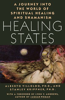 Healing States: A Journey Into the World of Spiritual Healing and Shamanism  – Alberto Villoldo, Stanley Krippner