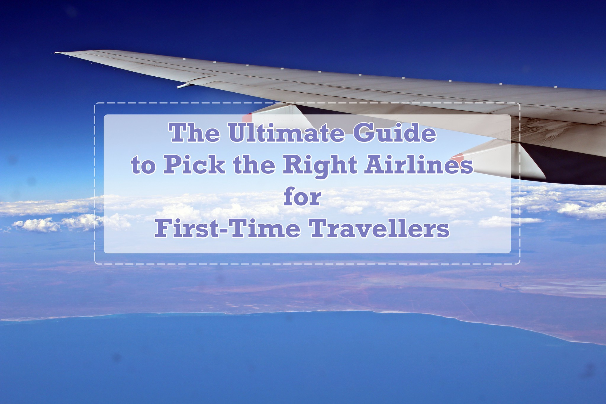 [TRAVEL TIPS]The Ultimate Guide to Pick the Right Airlines for First-Time Travellers