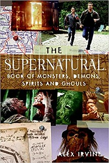 "The ""Supernatural"" Book of Monsters, Spirits, Demons, and Ghouls - Alex Irvine"