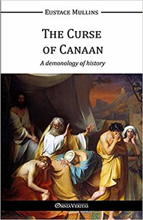 The Curse of Canaan: A Demonology of History - Eustace Mullins
