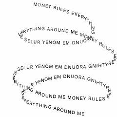 """Money rules everything around me"""