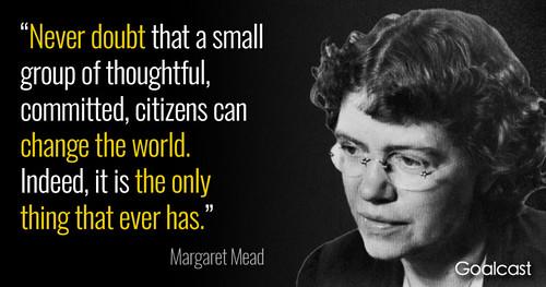 Margaret Mead lo predijo,...