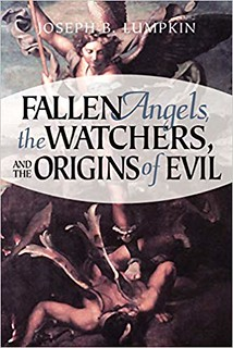 Fallen Angels, the Watchers, and the Origins of Evil - Joseph Lumpkin